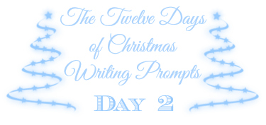 The Twelve Days of Christmas Writing Prompts - Day 2